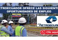 PETROECUADOR OFRECE LAS SIGUIENTES OPORTUNIDADES DE EMPLEO