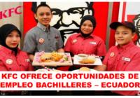 KFC OFRECE OPORTUNIDADES DE EMPLEO BACHILLERES – ECUADOR